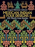 Mexican Indian Folk Designs 252 Motifs from Textiles