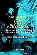 America's Old Masters Benjamin West, John Singleton Copley, Charles Willson Peale and Gilber...
