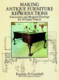 Making Antique Furniture Reproductions Instructions and Measured Drawings for 40 Classic Pro...
