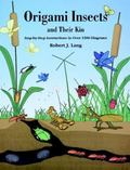 Origami Insects and Their Kin Step-By-Step Instructions in over 1500 Diagrams