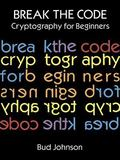 Break the Code: Cryptography for Beginners - Bud Johnson - Paperback