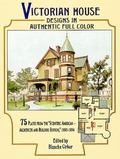 Victorian House Designs in Authentic Full Color 75 Plates from the