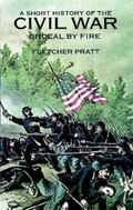 Short History of the Civil War Ordeal by Fire