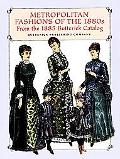 Metropolitan Fashions of the 1880s From the 1885 Butterick Catalog