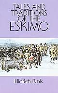 Tales and Traditions of the Eskimo With a Sketch of Their Habits, Religion, Language and Oth...