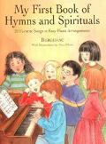 My First Book of Hymns and Spirituals 26 Favorite Songs in Easy Piano Arrangements