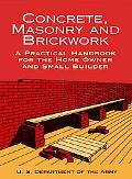Concrete, Masonry and Brickwork A Practical Handbook for the Home Owner and Small Builder