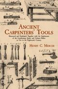 Ancient Carpenter's Tools Illustrated and Explained, Together With the Implements of the Lum...