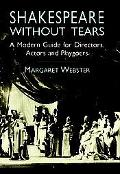 Shakespeare Without Tears A Modern Guide for Directors, Actors and Playgoers