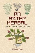 Aztec Herbal The Classic Codex of 1552