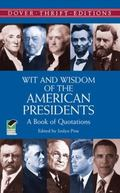 Wit and Wisdom of the American Presidents A Book of Quotations