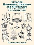Victorian Houseware, Hardware and Kitchenware A Pictorial Archive With over 2000 Illustrations