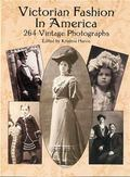 Victorian Fashion in America 264 Vintage Photographs