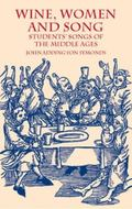 Wine, Women and Song Students' Songs of the Middle Ages