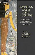 Egyptian Tales and Legends Pagan, Christian and Muslim