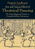 New and Curious School of Theatrical Dancing The Classical Illustrated Treatise on Commedia ...