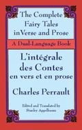 The Complete Fairy Tales in Verse and Prose/L'Integrale Des Contes En Vers Et En Prose A Dua...