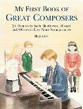 My First Book of Great Composers 26 Themes by Bach, Beethoven, Mozart and Others in Easy Pia...