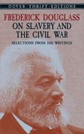 Frederick Douglass on Slavery and the Civil War Mpn Selections from His Writings