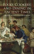 Food, Cookery, and Dining in Ancient Times Alexis Soyer's Pantropheon