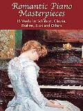 Romantic Piano Masterpieces 18 Works by Schubert, Chopin, Brahms, Liszt and Others