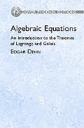 Algebraic Equations An Introduction To The Theories Of Lagrange And Galois