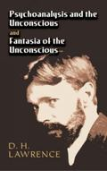 Psychoanalysis And the Unconscious; And, Fantasia of the Unconscious
