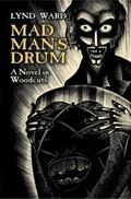 Mad Man's Drum A Novel in Woodcuts