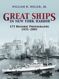 Great Ships in New York Harbor 175 Historic Photographs, 1935-2005
