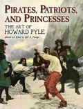 Pirates, Patriots And Princesses The Art of Howard Pyle