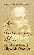 No Ordinary Man The Life And Times of Miguel De Cervantes