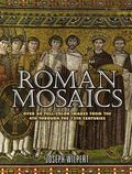 Roman Mosaics Over 60 Full-color Images from the 4th Through the 13th Centuries