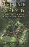Tale of the Cid, and Other Tales of Knights and Chivalry