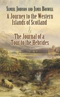 Journey to the Western Islands of Scotland and the Journal of a Tour to the Hebrides