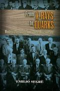 From X-rays to Quarks Modern Physicists and Their Discoveries