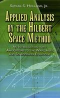 Applied Analysis by the Hilbert Space Method An Introduction With Applications to the Wave, ...