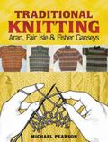 Traditional Knitting: Aran, Fair Isle and Fisher Ganseys, Revised Edition