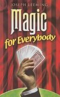 Magic for Everybody 250 Easy Tricks with Cards, Coins, Rings, Handkerchiefs and Other Objects
