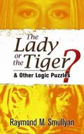 Lady or the Tiger?: And Other Logic Puzzles