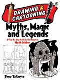 Drawing and Cartooning Myths, Magic and Legends: A Step-by-Step Guide for the Aspiring Myth-...