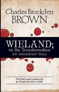 Wieland : Or, the Transformation - An American Tale