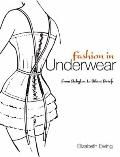 Fashion in Underwear : From Babylon to Bikini Briefs