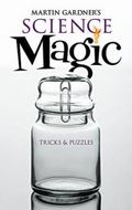 Martin Gardner's Science Magic: Tricks and Puzzles