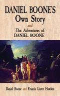 Daniel Boone's Own Story and the Adventures of Daniel Boone