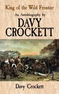King of the Wild Frontier : An Autobiography by Davy Crockett