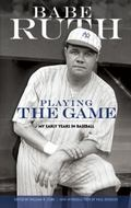Playing the Game : My Early Years in Baseball