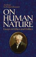 On Human Nature : Essays in Ethics and Politics