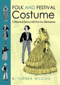 Folk and Festival Costume: A Historical Survey with Over 600 Illustrations (Folk and Festiva...