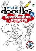 What to Doodle? Jr. --Robots and Superheroes