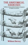 Anatomical Exercises De Motu Cordis and De Circulatione Sanguinis, in English Translation